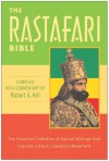 The Rastafari Bible: The Essential Collection of Sacred Writings That Inspired a Black Liberation Movement - Robert Hill
