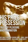 His Prize Possession: Tales of Pleasure and Domination - Cherry Dare, Isabel Dare, Calandra Hunter, Lyla Luray, Dawn South