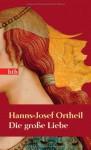 Die große Liebe (Softcover) - Hanns-Josef Ortheil