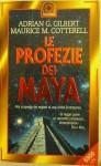 Le profezie dei Maya: alla scoperta dei segreti di una civiltà scomparsa - Adrian G. Gilbert, Maurice Cotterell, Lidia Perria, Stella Boschetti