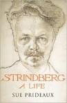 Strindberg: A Life - Sue Prideaux