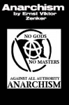 Anarchism- A Criticism and History of the Anarchist Theory - Ernst Viktor Zenker