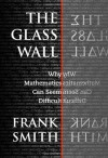 The Glass Wall: Why Mathematics Can Seem Difficult - Frank Smith