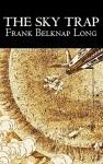 The Sky Trap - Frank Belknap Long