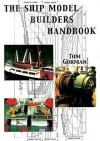 The Ship Model Builder's Handbook: Fittings & Superstructures For The Small Ship - Tom Gorman
