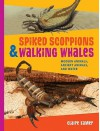 Spiked Scorpions & Walking Whales: Modern Animals, Ancient Animals, and Water - Claire Eamer