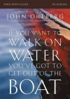 If You Want to Walk on Water, You've Got to Get Out of the Boat Participant's Guide: A Six-Session Journey on Learning to Trust God - John Ortberg, Stephen And Amanda Sorenson