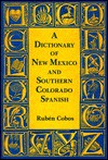 A Dictionary Of New Mexico And Southern Colorado Spanish - Ruben Cobos