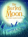 The Buried Moon and Other Stories. Edited by Belinda Gallagher - Belinda Gallagher