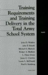 Training Requirements and Training Delivery in the Total Army School System - John Winkler, John Schank, Rodger Madison, Michael Mattock, James Crowley, Diane Green, Paul Steinberg, Laurie McDonald
