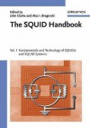 The Squid Handbook: Fundamentals and Technology of Squids and Squid Systems - John Clarke, Alex I. Braginski