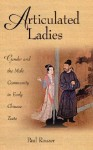 Articulated Ladies: Gender and the Male Community in Early Chinese Texts - Paul Rouzer