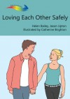 Loving Each Other Safely (Books Beyond Words) - Helen Bailey, Jason Upton, Catherine Brighton