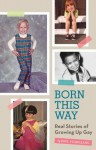 Born This Way: Real Stories of Growing Up Gay - Paul Vitagliano
