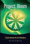 Project Bloom: A Yogi's Wisdom for the Workplace - Kevin Wilson, Jaggi Vasudev