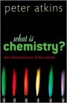 What Is Chemistry? - P.W. Atkins