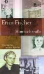 Himmelstrasse: Geschichte meiner Familie - Erica Fischer