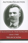 Friedrich Nietzsche 1844-1900 Seleccion - Friedrich Nietzsche