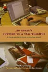 Letters to a New Teacher: A Month-by-Month Guide to the Year Ahead - Jim Burke, Joy Krajicek, Parker J. Palmer, Sam M. Intrator