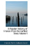 A Popular History of France from the Earliest Times Volume V - François Guizot