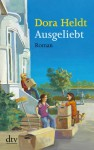 Ausgeliebt: Roman (German Edition) - Dora Heldt