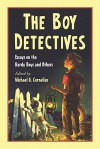 The Boy Detectives: Essays on the Hardy Boys and Others - Michael G. Cornelius