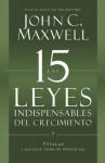 Las 15 Leyes Indispensables Del Crecimiento: Vívalas y alcance su potencial (Spanish Edition) - John C. Maxwell