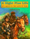A Right Fine Life: Kit Carson On The Santa Fe Trail - Andrew Glass