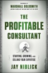 The Profitable Consultant: Starting, Growing, and Selling Your Expertise - Jay Niblick, Marshall Goldsmith