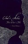 Cloud & Ashes: Three Winter's Tales - Greer Gilman