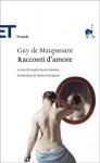 Racconti d'amore - Guy de Maupassant, Guido Davico Bonino, Mario Fortunato