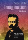 Politics of the Imagination: The Life, Work and Ideas of Charles Fort - Colin Bennett