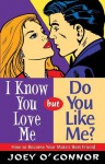 I Know You Love Me, But Do You Like Me?: How to Become Your Mate's Best Friend - Joey O'Connor