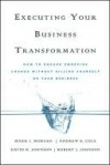Executing Your Business Transformation: How to Engage Sweeping Change Without Killing Yourself or Your Business - Rob Johnson, Mark Morgan, Dave Johnson, Andrew Cole