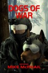 Dogs of War - Bud Sparhawk, David Sherman, Brenda Cooper, Jeff Young, Chris E. Hiles, Robert E. Waters, Janine K. Spendlove, C.J. Henderson, Tony Ruggiero, Mike McPhail