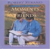 Moments for Friends - Robert Strand