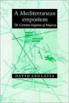 A Mediterranean Emporium: The Catalan Kingdom of Majorca - David Abulafia
