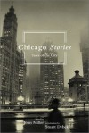 Chicago Stories: Tales of the City - John Miller, Stuart Dybek
