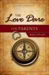The Love Dare for Parents Bible Study: Study Guide - Stephen Kendrick, Alex Kendrick