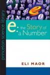 """""""E"""": The Story of a Number: The Story of a Number - Eli Maor"""