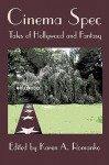 Cinema Spec: Tales of Hollywood and Fantasy - Karen A. Romanko, Connor Moran, J.E. Stanley, Bill Ward, Cliff Winnig