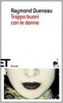 Troppo buoni con le donne - Raymond Queneau, Giacomo Magrini, Giuseppe Guglielmi