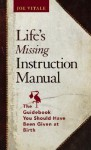 Life's Missing Instruction Manual : The Guidebook You Should Have Been Given at Birth - Joe Vitale