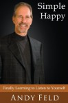 Simple Happy: Finally Learning to Listen to Yourself - Andrew Feld