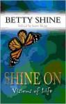 Shine On: Visions of Life - Betty Shine, Janet Shine