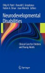 Neurodevelopmental Disabilities: Clinical Care for Children and Young Adults - Dilip R. Patel, Donald E. Greydanus, Hatim A. Omar, Joav Merrick