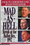 Mad As Hell: Revolt at the Ballot Box, 1992 - Jack W. Germond, Jules Witcover