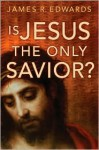 Is Jesus the Only Savior? - James R. Edwards
