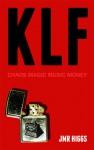 KLF: Chaos Magic Music Money - J.M.R. Higgs, John Higgs