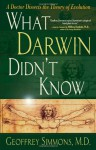 What Darwin Didn't Know: A Doctor Dissects the Theory of Evolution - Geoffrey Simmons, William A. Dembski